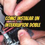 pasos para la instalación de un interruptor doble